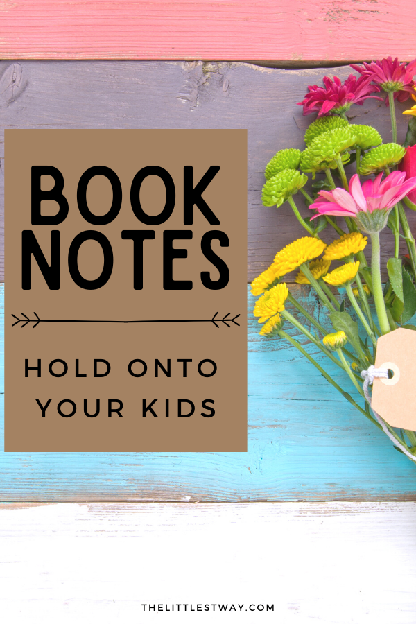 Sharing Book Notes from a favorite parenting book, Hold Onto Your Kids