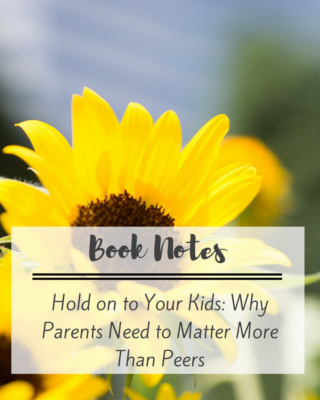 Book Notes: Hold on to Your Kids