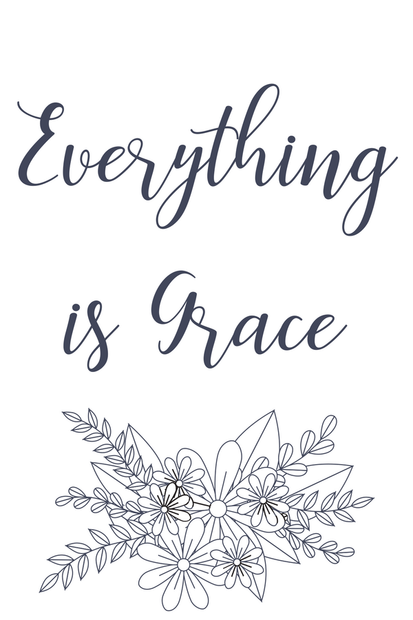 The Little Way quote from St. Therese the Little Flower, everything is grace.