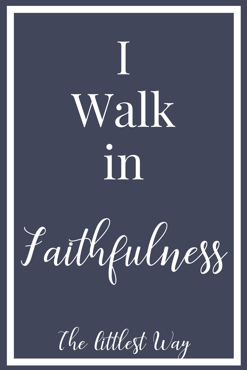 I walk in faithfulness should become a part of our daily, scriptural affirmations.