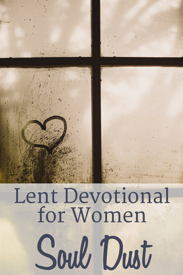 Lent Devotional for Women featuring a dusty window with a heart drawn on it--removing soul dust.