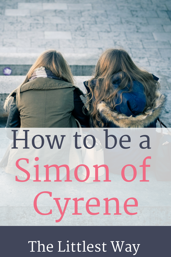 How our friendship can reflect the help Simon of Cyrene gave Jesus when He carried His Cross.