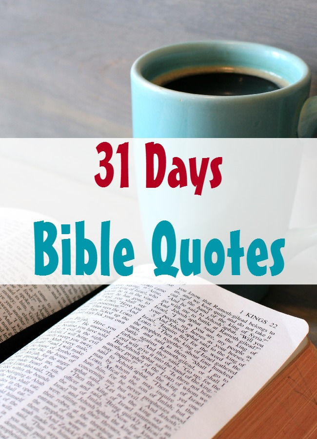 31 Days of Bible Quotes covering topics like: anger, patience, joy, forgiveness and many more...compiled in one place.