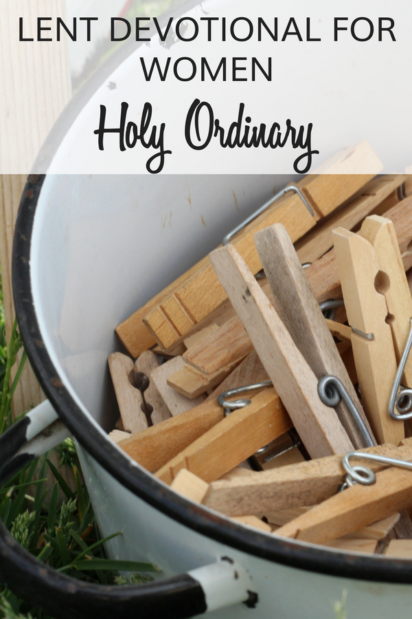Lent Devotional for Women Holy Ordinary laundry pail with wooden clothes pins.