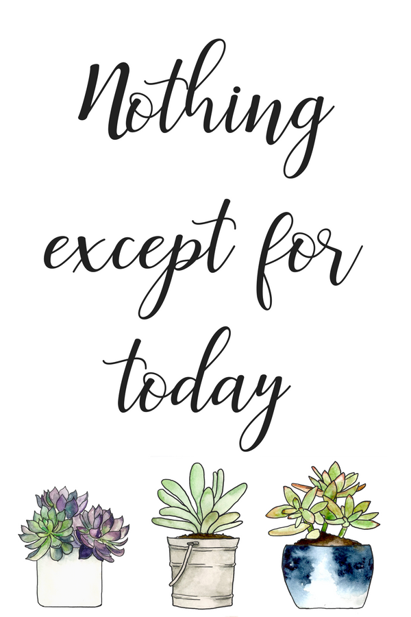 Daily Lent Devotions: Nothing Except for Today quote for Lent.