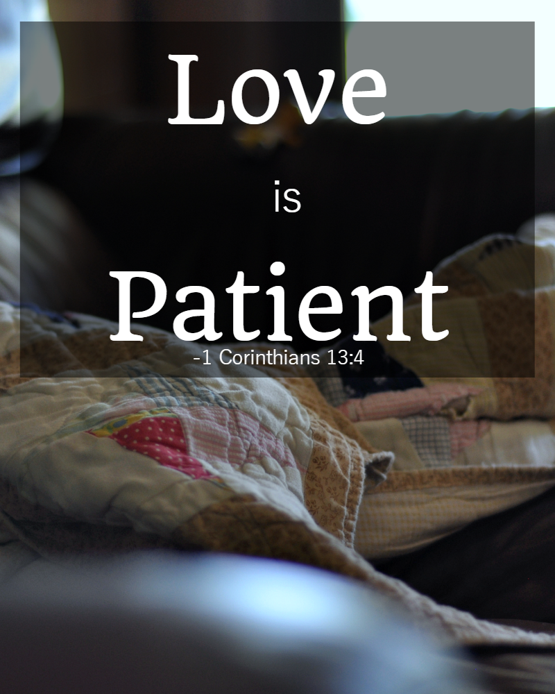 Bible Quotes About Patience Love Is Patient The Littlest Way