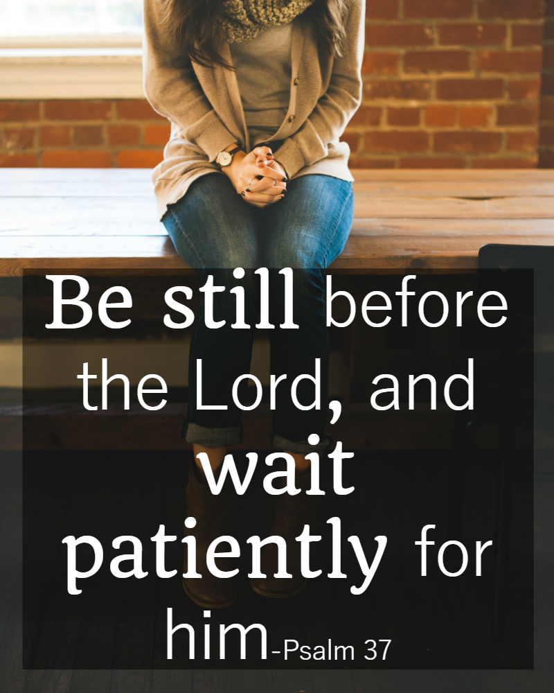 31 Days of Bible Verses About Patience: Psalm 37:7-9 • The ...