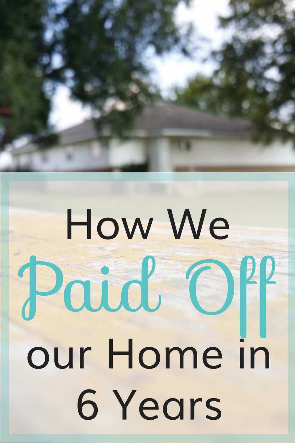 How We Paid Off Our Home in 6 Years