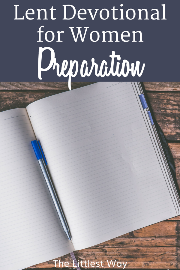 Before we can jump into devotions for Lent, we need a little preparation time. This Lent Devotional for Women begins that process.