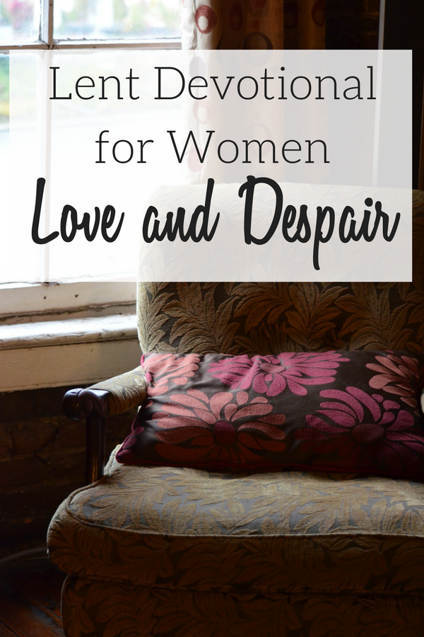 Lent Devotional for Women Love and Despair illustrated by a dark picture with a chair in the corner.