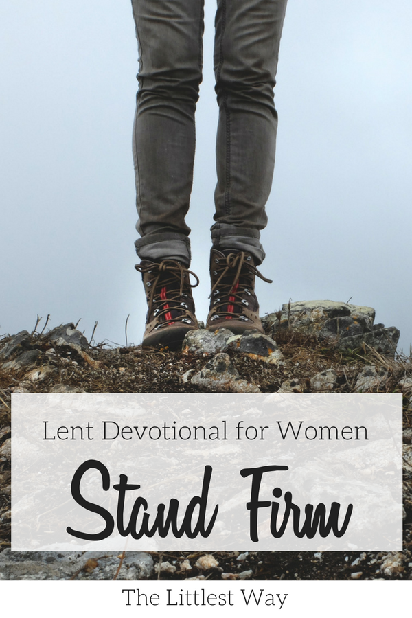 Standing firm on a hill illustrating standing firm for Christ in the Lent Devotional for Women
