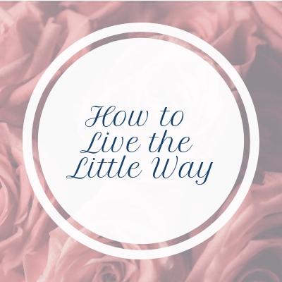 How to Live the Little Way: 6.3.19